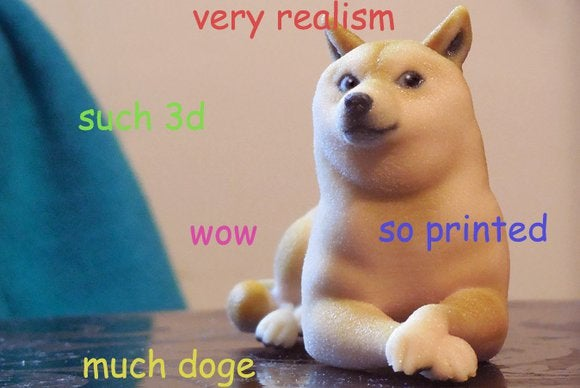 doge. very realism. such 3d. so printed. wow