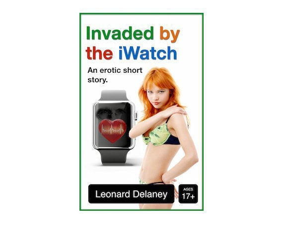 Invaded by the iWatch: An Erotic Short Story