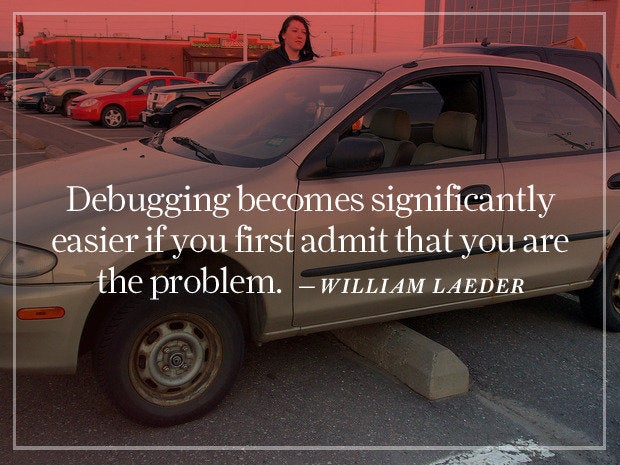 Debugging becomes significantly easier if you first admit that you are the problem.