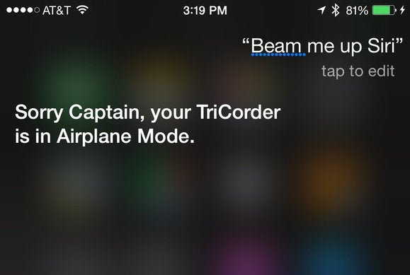 Q: Beam me up, Siri.  A: Sorry Captain, your TriCorder is in Airplane Mode.