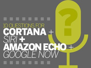 10 questions for Cortana, Siri, Amazon Echo and Google Now