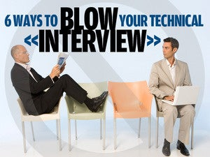 6 ways to blow your technical job interview