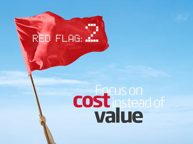 Red flag: Focus on cost instead of value