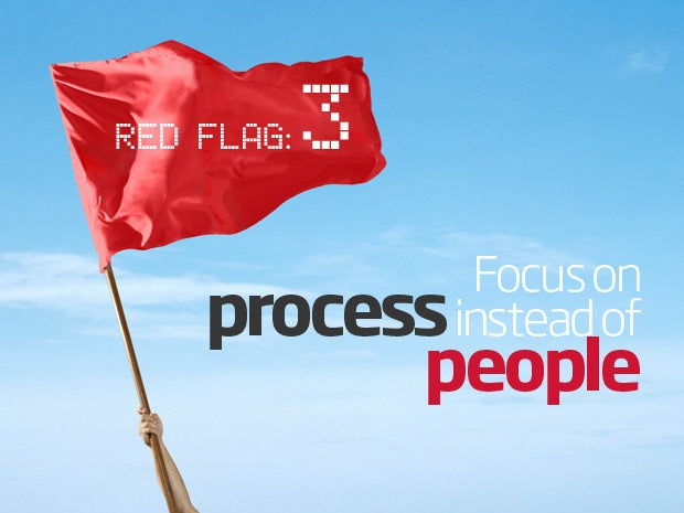 Red flag: Focus on process instead of people