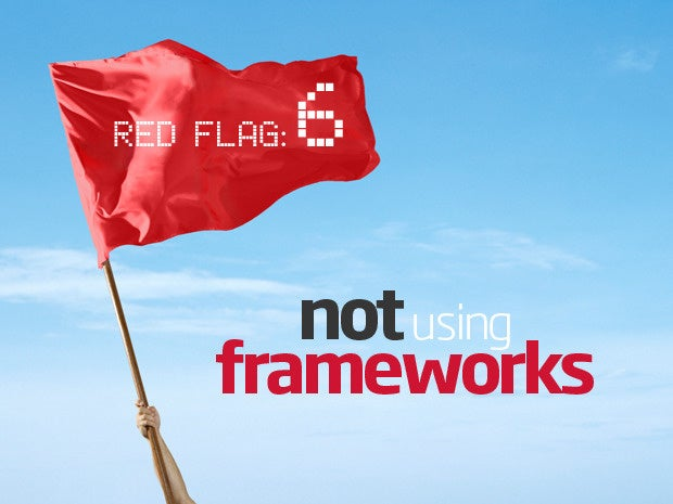 Red flag: Not using frameworks