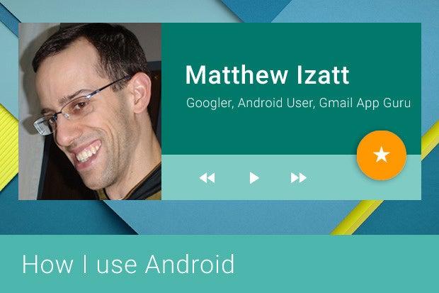 How I Ise Android: Matthew Izatt