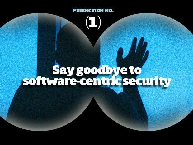 Prediction #1: Say goodbye to software-centric security