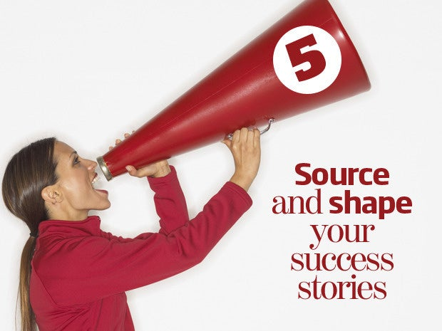 5. Source and shape your success stories