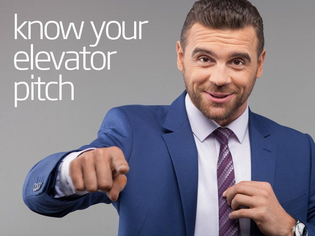 Be prepared and know your elevator pitch