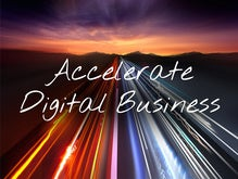 5 Ways to Accelerate Your Digital Business Strategy