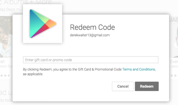 You can get Google Play gift codes by email, physical gift cards, or other methods of delivery. Find where to buy gift cards or digital gifts. When you redeem this code, the gift will add to your Google Play balance. You can also get Google Play promo codes, which can add to your Google Play balance or give you specific apps and digital content.