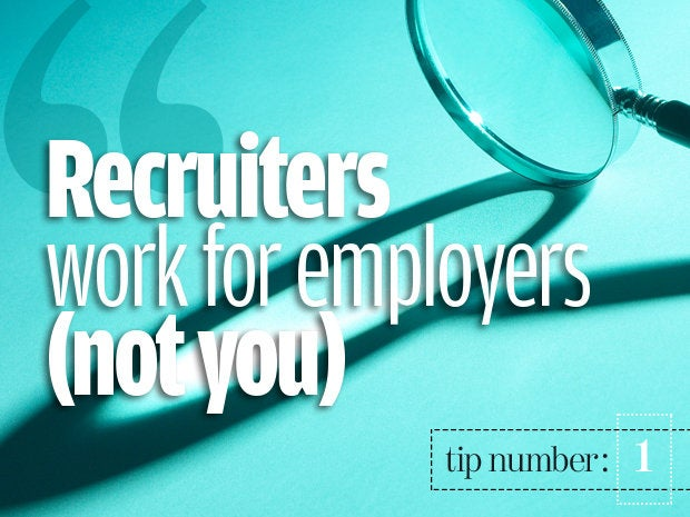 Understand that recruiters don't work for you