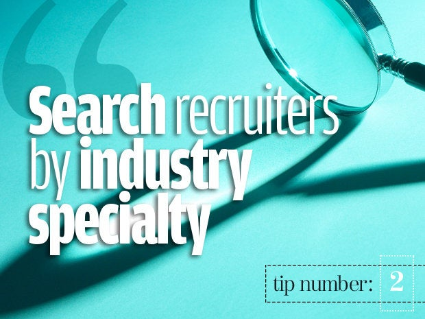 2. Consider recruiters who specialize in your field