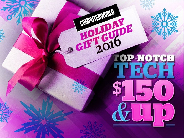 Computerworld Holiday Gift Guide 2016 Top-Notch Tech $150 and up