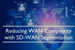 Reducing WAN Complexity With SD-WAN Segmentation