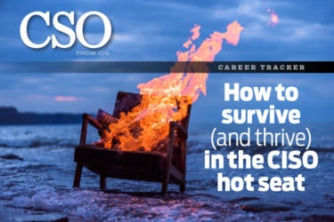 How to survive (and thrive) in the CISO hot seat | CSO Online