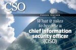 What it takes to become a chief information security officer (CISO)