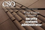 What it takes to become a security systems administrator