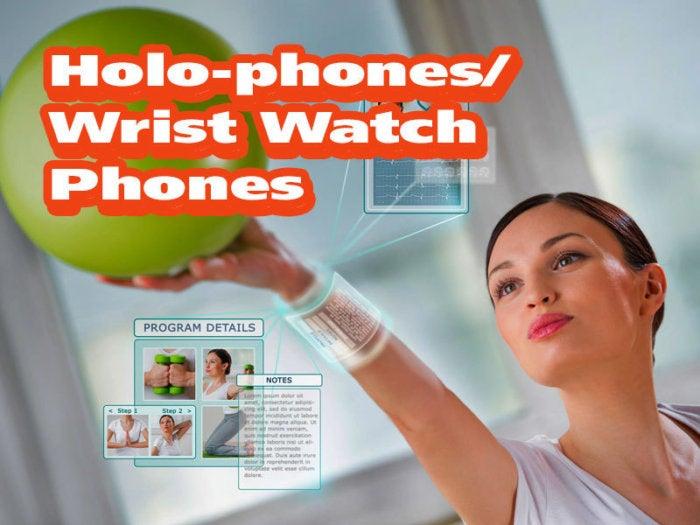 Holo-phones/Wrist Watch Phones