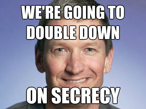 Tim Cook: We're going to double-down on secrecy.""