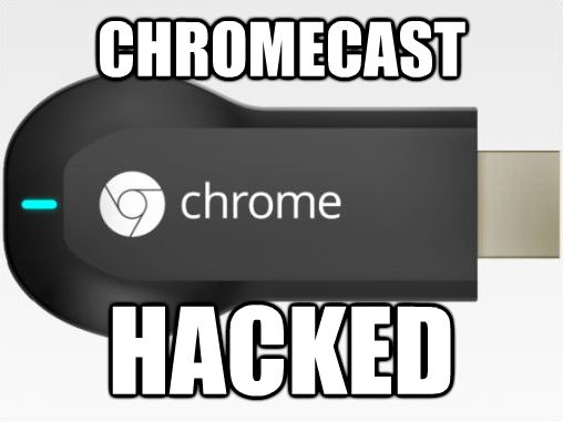 Chromecast hacked