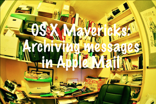 os_x_mavericks_archiving_messages_in_apple_mail.png