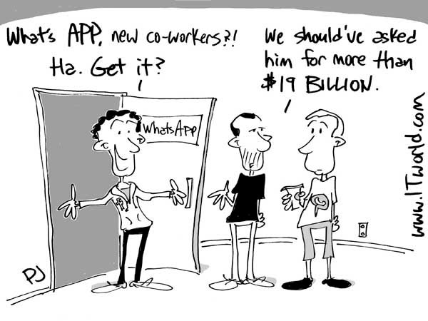 Cartoon showing Mark Zuckerberg walking into the WhatsApp offices saying, 'What's app, my new co-workers? Ha. Get it?' The two WhatsApp founders look at him and one says to the other, 'We should've asked him for more than $19 billion.'