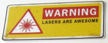 Warning: Lasers are Awesome