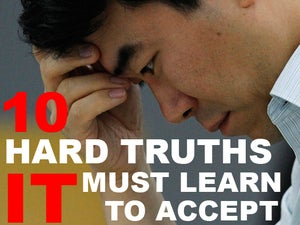 10 Hard Truths IT Must Learn to Accept