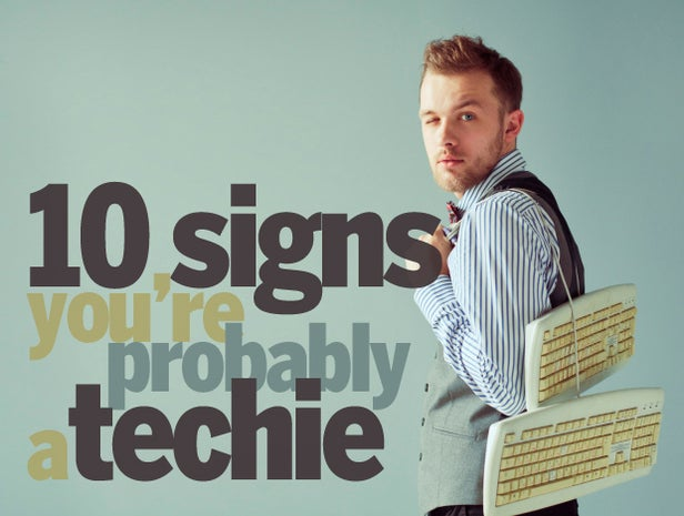 10 Signs You Re Probably A Techie Cio