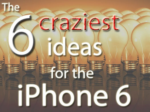 The 6 craziest ideas for the iPhone 6
