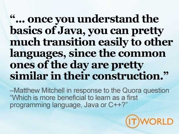 Picture of a quote that says \'... once you understand the basics of Java, you can pretty much transition easily to other languages, since the commons ones of the day are pretty similar in their construction.\'