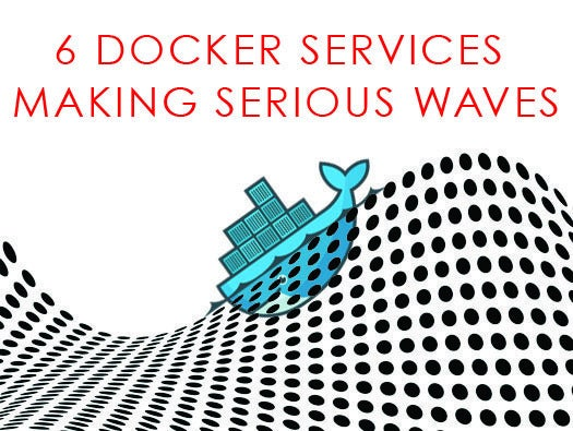 6 Docker services making serious waves