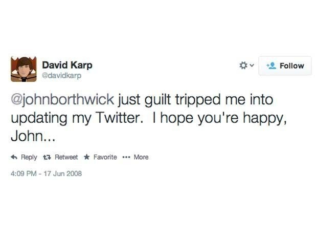 Screenshot of David Karp's first tweet from June 17, 2008 which said @johnborthwick just guilt tripped me into updating my Twitter.  I hope you're happy, John...