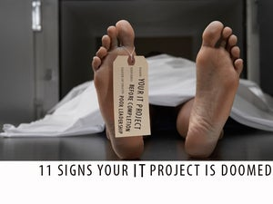 11 signs your IT project is doomed