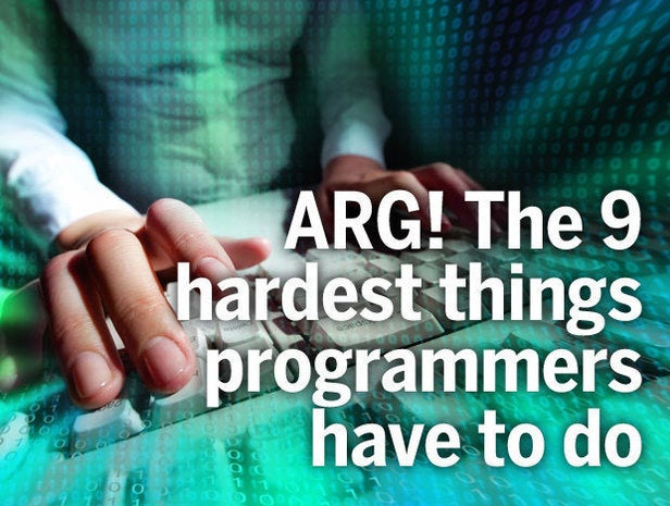 Arg! The 9 hardest things programmers have to do