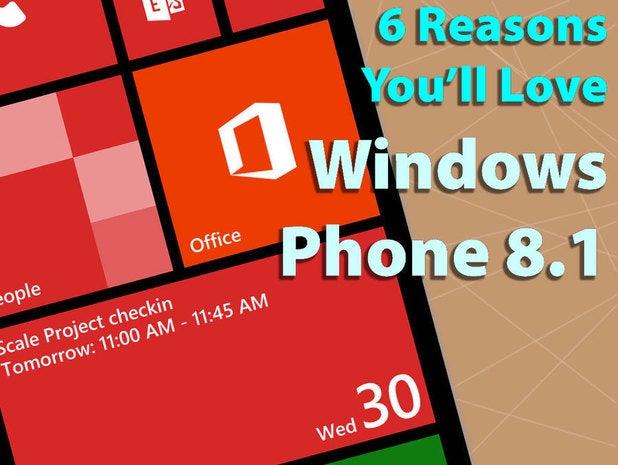 6 reasons you\'ll love Windows Phone 8.1