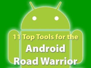 11 top tools for Android road warriors