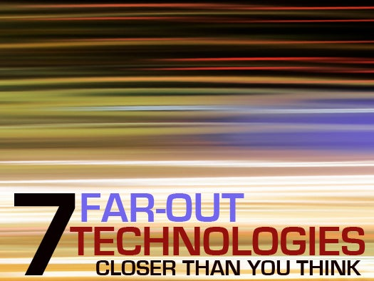 7 far-out technologies closer than you think