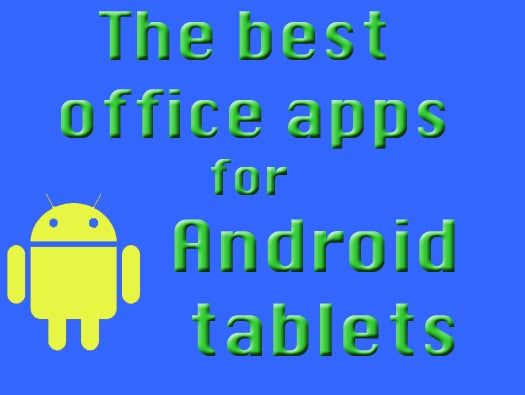The best office apps for android tablets infoworld - Office apps for android free ...