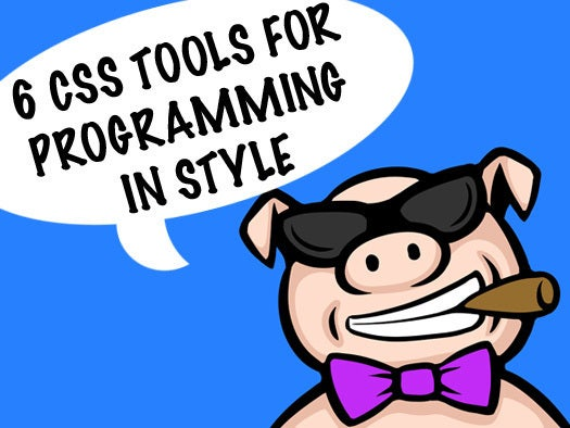 Programming in style: 6 CSS tools tailored for Web success