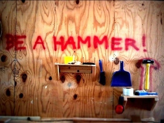 Be a hammer