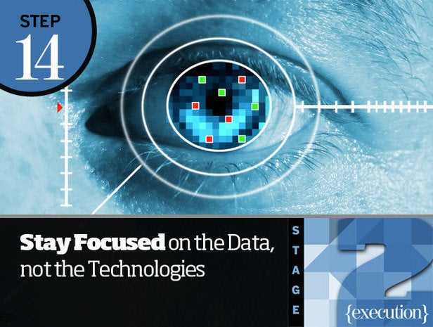 Step 14: Stay Focused on the Data, Not the Technologies
