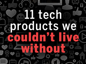 11 tech products we couldn't live without