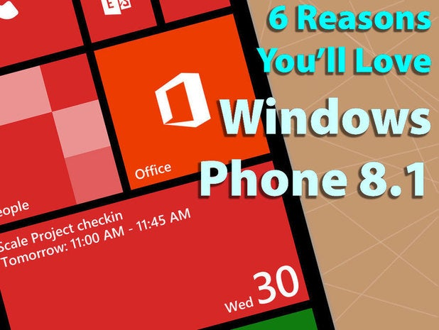 6 reasons you'll love Windows Phone 8.1
