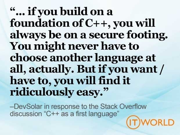 Picture of a quote that says '... if you build on a foundation of C++, you will always be on a secure footing. You might never have to choose another language at all, actually. But if you want / have to, you will find it ridiculously easy.'
