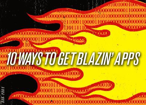 10 ways to get blazin\' apps