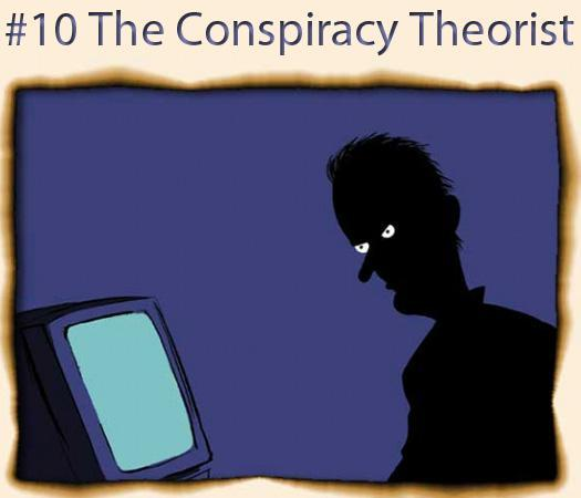 10. The Conspiracy Theorist