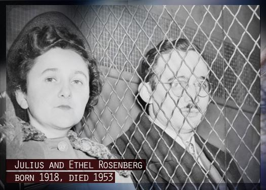 Julius and Ethel Rosenberg (born 1918, died 1953)